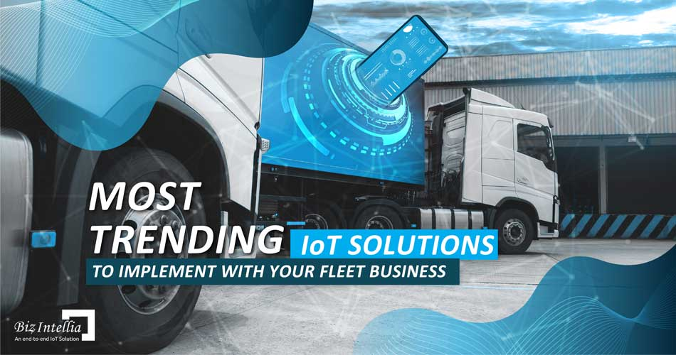 most-trending-iot-solutions-to-implement-with-your-fleet-business